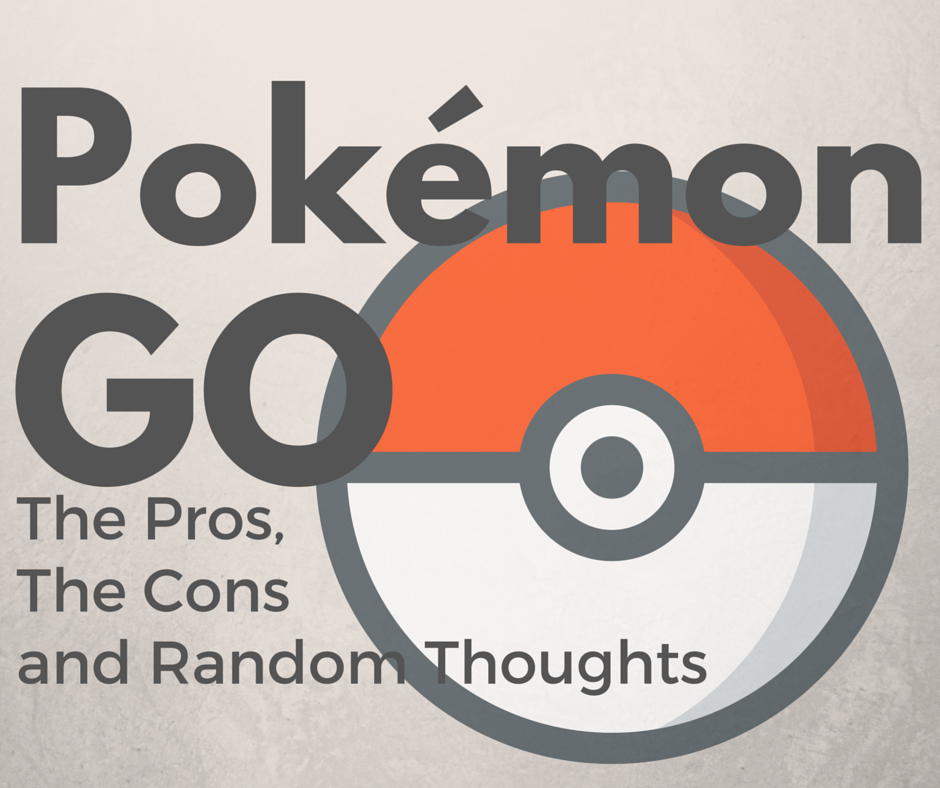 Pokemon Go: Pros and Cons